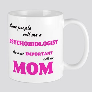 Some call me a Psychobiologist, the most impo Mugs