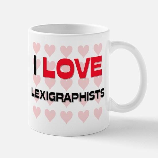 I LOVE LEXIGRAPHISTS Mug