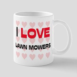 I LOVE LAWN MOWERS Mug