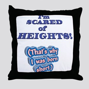 I'M SCARED OF HEIGHTS Why I w Throw Pillow