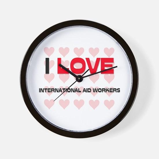 I LOVE INTERNATIONAL AID WORKERS Wall Clock