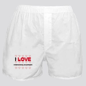 I LOVE INTERNATIONAL AID WORKERS Boxer Shorts