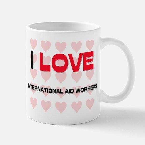 I LOVE INTERNATIONAL AID WORKERS Mug
