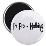 I'm Pro-Nothing Magnet