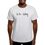 I'm Pro-Nothing Light T-Shirt