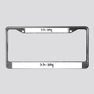 I'm Pro-Nothing License Plate Frame