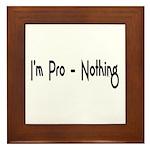 I'm Pro-Nothing Framed Tile