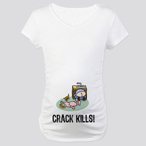 Crack kills! funny Maternity T-Shirt