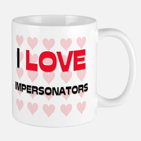 I LOVE IMPERSONATORS Mug