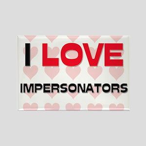 I LOVE IMPERSONATORS Rectangle Magnet