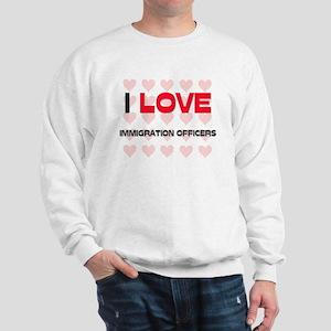 I LOVE IMMIGRATION OFFICERS Sweatshirt