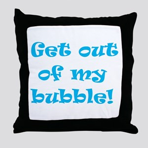 Get out of my bubble! Throw Pillow