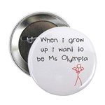 """Grow up Ms Olympia 2.25"""" Button"""