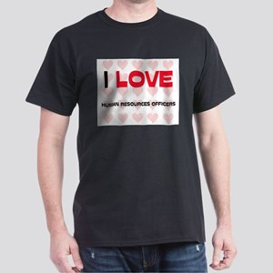 I LOVE HUMAN RESOURCES OFFICERS Dark T-Shirt