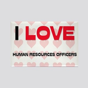 I LOVE HUMAN RESOURCES OFFICERS Rectangle Magnet