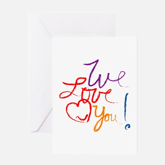 We Love You Greeting Card