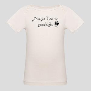 Always Kiss Me Goodnight Organic Baby T-Shirts - CafePress 30b07f20b