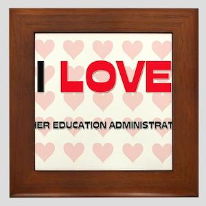 I LOVE HIGHER EDUCATION ADMINISTRATORS Framed Tile