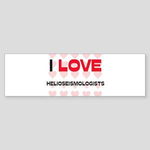 I LOVE HELIOSEISMOLOGISTS Bumper Sticker