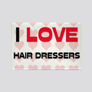 I LOVE HAIR DRESSERS Rectangle Magnet