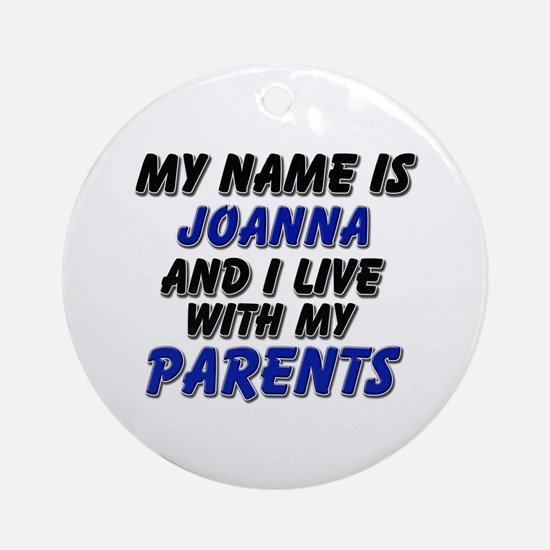 my name is joanna and I live with my parents Ornam