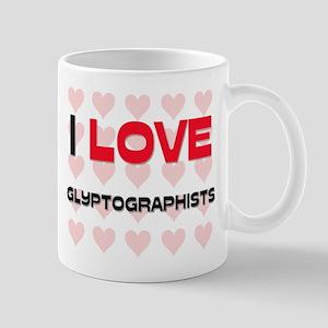 I LOVE GLYPTOGRAPHISTS Mug