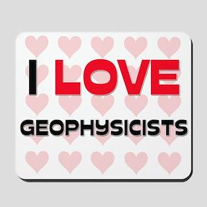 I LOVE GEOPHYSICISTS Mousepad