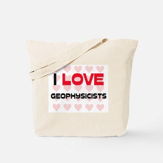 I LOVE GEOPHYSICISTS Tote Bag