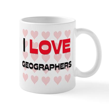 I LOVE GEOGRAPHERS Mug