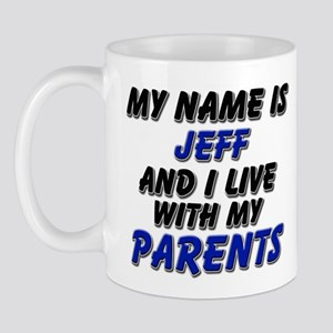 my name is jeff and I live with my parents Mug