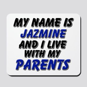 my name is jazmine and I live with my parents Mous