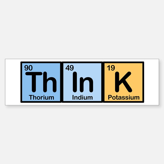Think Made of Elements Bumper Bumper Bumper Sticker
