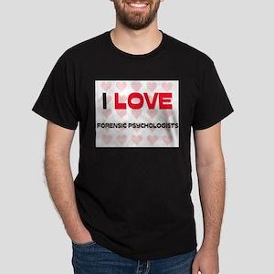 I LOVE FORENSIC PSYCHOLOGISTS Dark T-Shirt