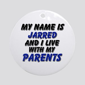 my name is jarred and I live with my parents Ornam