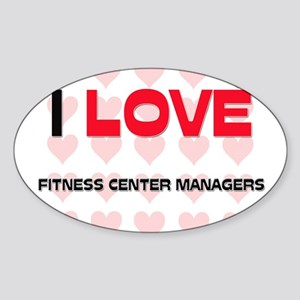 I LOVE FITNESS CENTER MANAGERS Oval Sticker