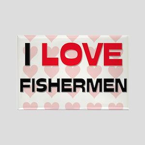 I LOVE FISHERMEN Rectangle Magnet