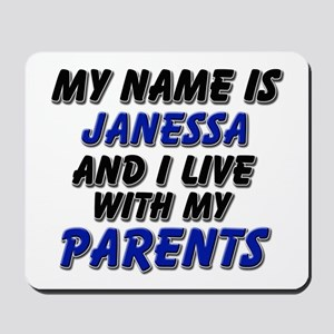 my name is janessa and I live with my parents Mous