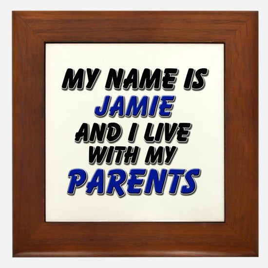 my name is jamie and I live with my parents Framed