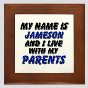 my name is jameson and I live with my parents Fram