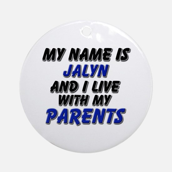my name is jalyn and I live with my parents Orname