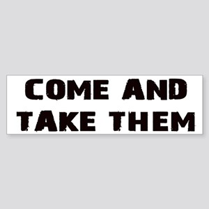 Come and Take Them Bumper Sticker