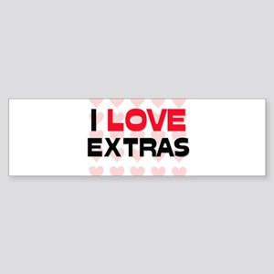 I LOVE EXTRAS Bumper Sticker
