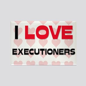 I LOVE EXECUTIONERS Rectangle Magnet
