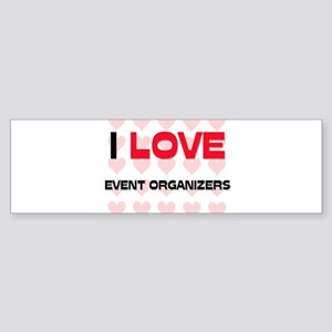 I LOVE EVENT ORGANIZERS Bumper Sticker