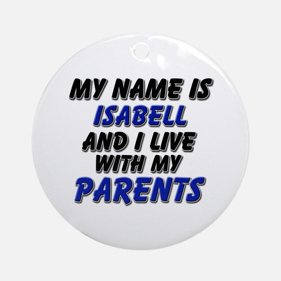my name is isabell and I live with my parents Orna