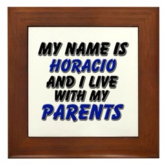 my name is horacio and I live with my parents Fram