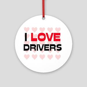 I LOVE DRIVERS Ornament (Round)