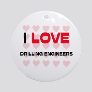 I LOVE DRILLING ENGINEERS Ornament (Round)