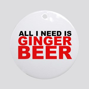 All I Need is Ginger Beer Ornament (Round)