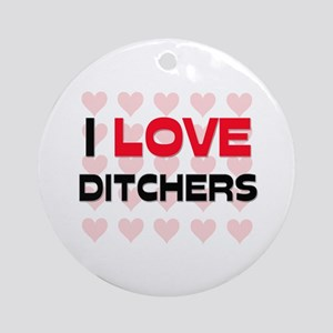 I LOVE DITCHERS Ornament (Round)
